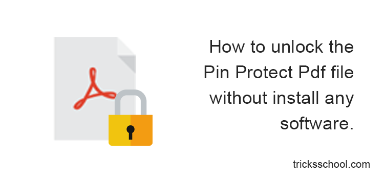 How to unlock the Pin Protect Pdf file without install any software