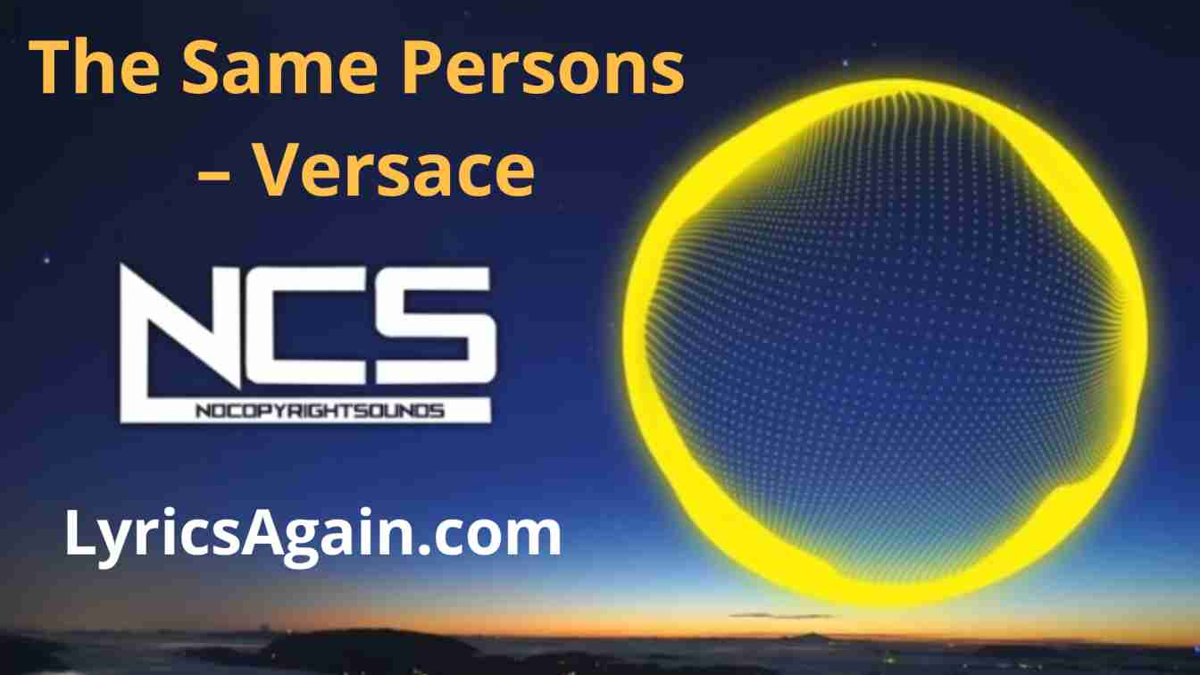 The Same Persons – Versace Lyrics