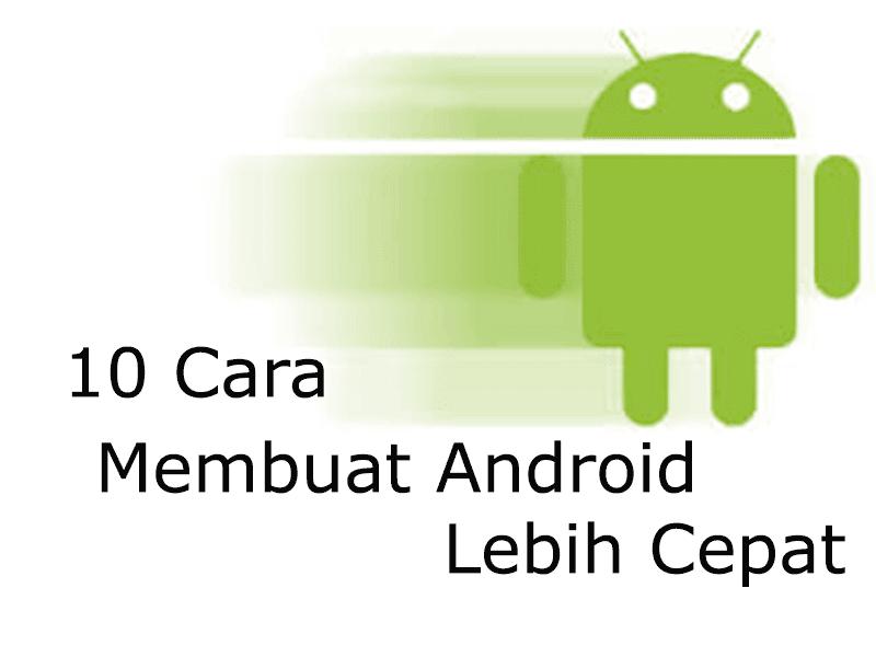 10 Tips and Trik Mudah Membuat Android Lebih Cepat