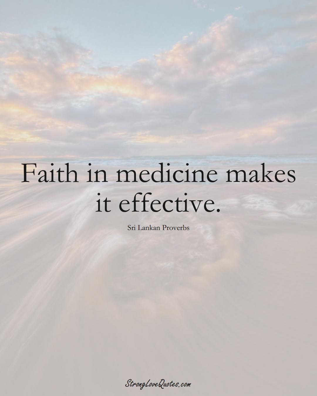 Faith in medicine makes it effective. (Sri Lankan Sayings);  #AsianSayings