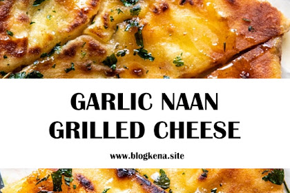 GARLIC NAAN GRILLED CHEESE