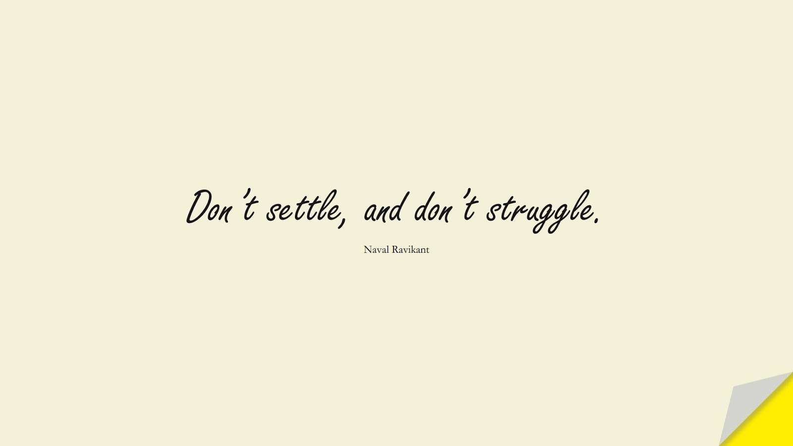 Don't settle, and don't struggle. (Naval Ravikant);  #BestQuotes
