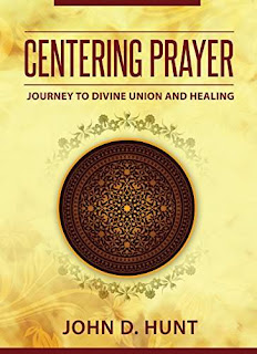 CCentering Prayer: Journey to Divine Union and Healing by John D. Hunt
