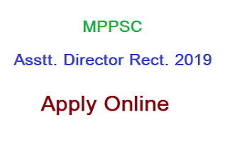 Apply Online for MPPSC Assistant Director Recruitment 2019 , Last Date, Notification