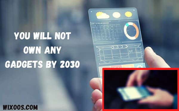 You will not Own Any Gadgets By 2030