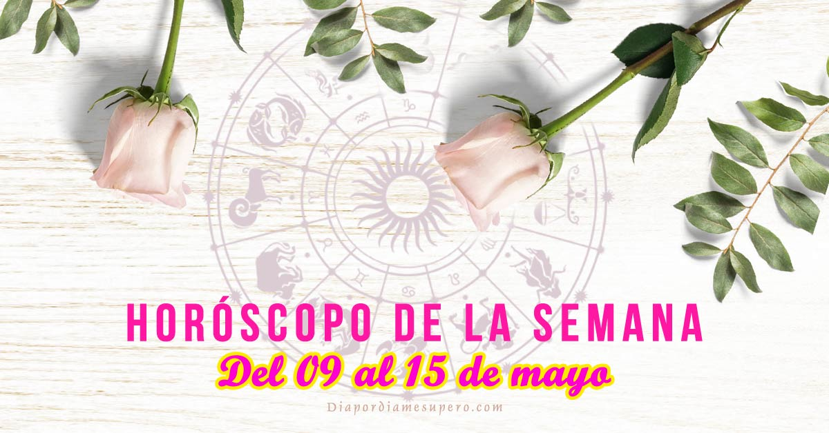 Horóscopo de la semana: Del 09 al 15 de mayo