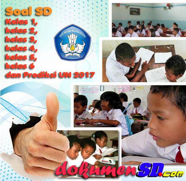 Download Soal SD (Kelas 1, kelas 2, kelas 3, kelas 4, kelas 5, kelas 6) dan Prediksi UN 2017