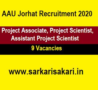 AAU Jorhat Recruitment 2020 - Project Associate/ Project Scientist/ Assistant Project Scientist (9 Posts)