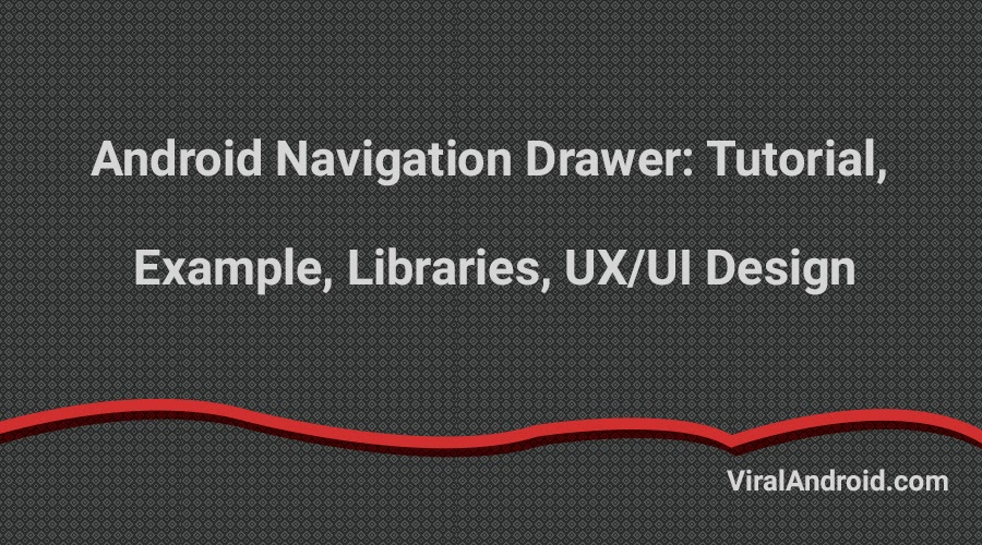 Android Navigation Drawer: Tutorial with Example, UX/UI Design and Best Libraries
