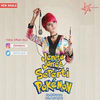 Lirik Lagu Jenita Janet Seperti Pokemon