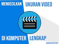 Cara Mengecilkan Ukuran Video Di Komputer (100% AMPUH!)
