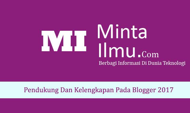 Pendukung Dan Kelengkapan Pada Blogger 2017 MINTA ILMU