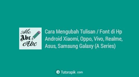 Cara Mengubah Tulisan atau Font di Hp Android Tanpa Aplikasi