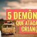 DIA 3 DA LIBERTAÇÃO DAS CRIANÇAS - 5 FORTALEZAS QUE ATACAM AS CRIANÇAS