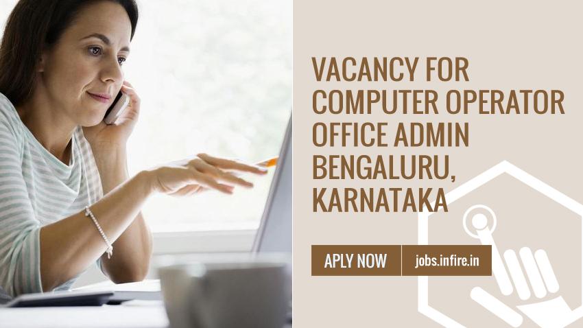 Job Vacancy for Computer Operator & Office Admin at Bengaluru, Karnataka