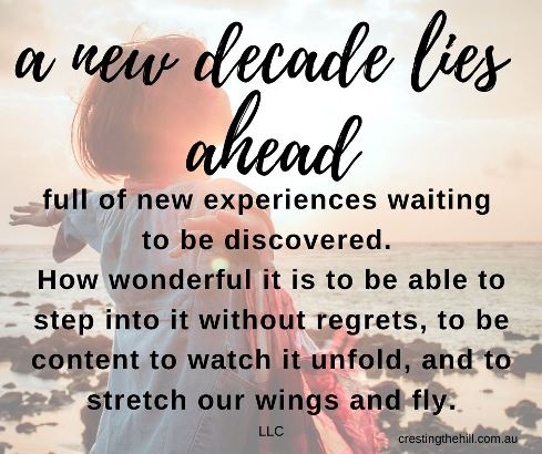 A new decade lies ahead full of new experiences waiting  to be discovered.  How wonderful it is to be able to step into it without regrets, to be content to watch it unfold, and to stretch our wings and fly. #midlife #newyearquotes
