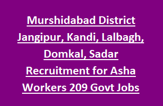 West Bengal Murshidabad District Jangipur, Kandi, Lalbagh, Domkal, Sadar Recruitment for Asha Workers 209 Govt Jobs