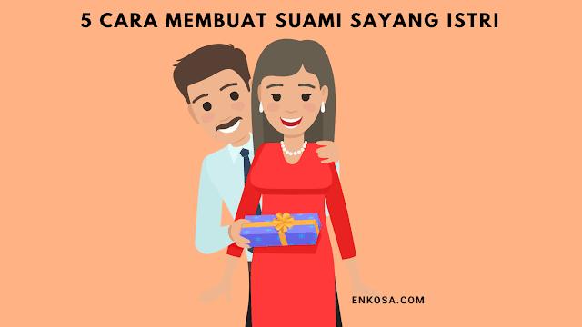 5 Cara Membuat Suami Makin Sayang Sama Istri Paling Mudah
