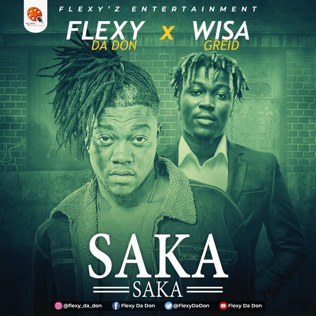 Flexy Da Don Ft. Wisa Greid – Saka Saka (Prod. by Chapter Beatz)