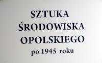 Sztuka środowiska opolskiego po 1945 roku.