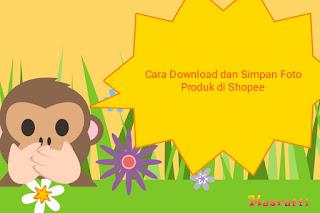 Cara Download dan Simpan Foto Produk di Shopee