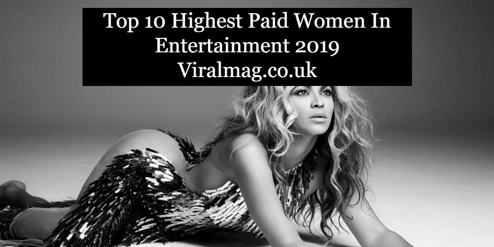 Top 10 Highest Paid Women In Entertainment 2019