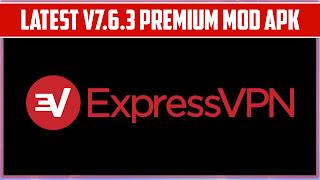 Express vpn premium mod apk latest version 7.6.3