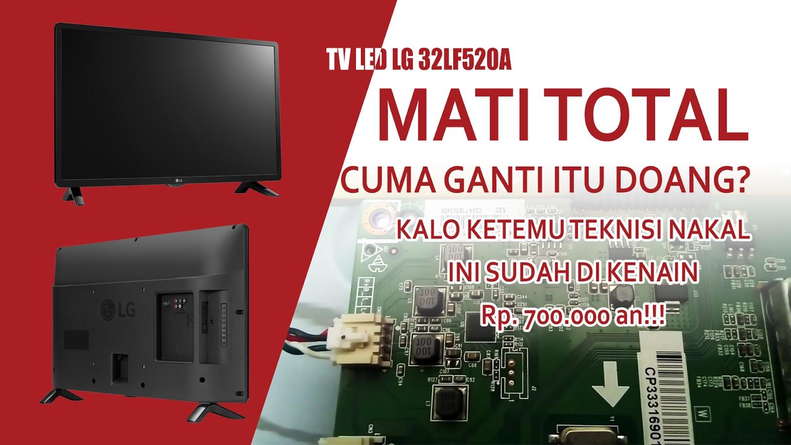Cara Memperbaiki TV LED LG 32LF520A Mati Total