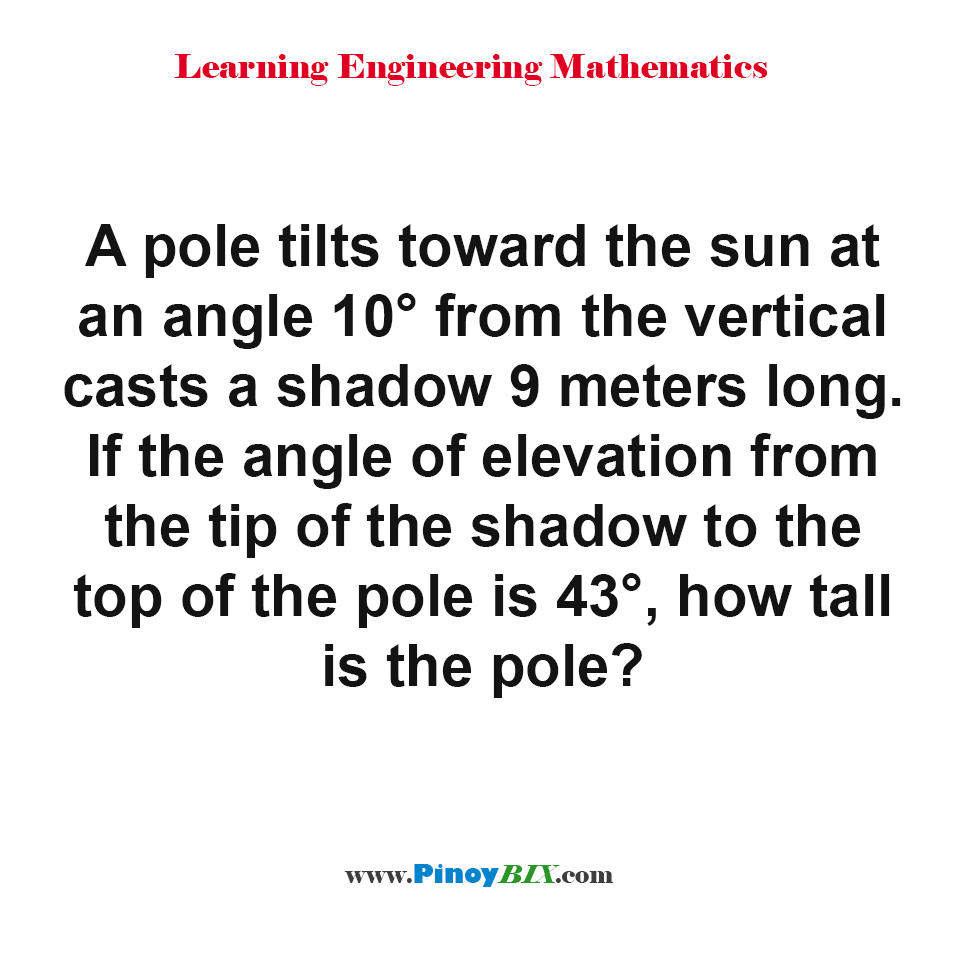 If the angle of elevation from the tip of the shadow to the top of the pole is 43°, how tall is the pole?
