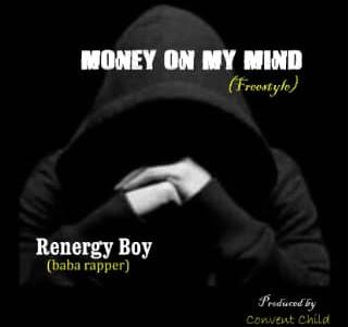 DOWNLOAD MUSIC: Renergy Boy - Money On My Mind