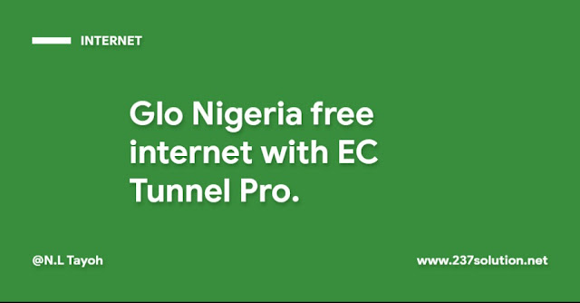 Glo Nigeria free internet with EC Tunnel Pro.