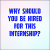 Explanation : Why should you be hired for this internship?
