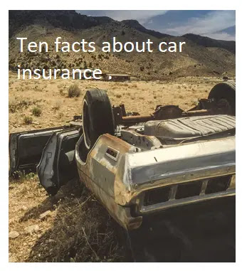 Ten facts about car insurance .