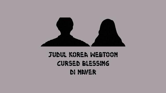 Judul-Korea-Webtoon-Cursed-Blessing-di-Naver