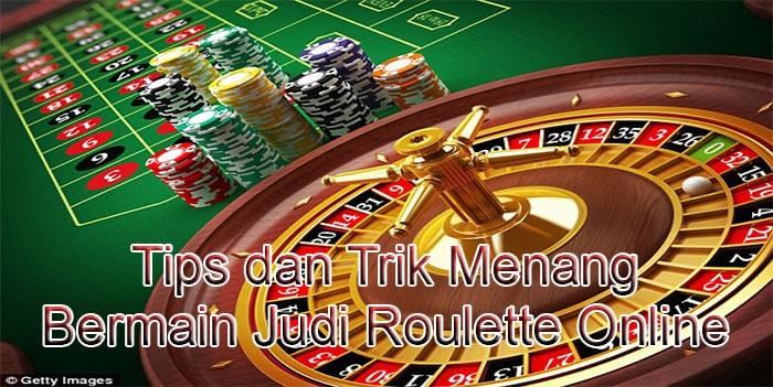 Tips dan Trik Menang Bermain Judi Roulette Online