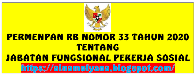 Peraturan Menpan RB atau Permenpan RB Nomor  PERMENPAN RB NOMOR 33 TAHUN 2020 TENTANG JABATAN FUNGSIONAL PEKERJA SOSIAL