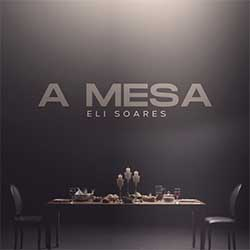 Baixar Música Gospel A Mesa - Eli Soares Mp3