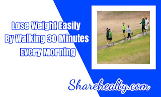 Lose Weight Easily by Walking 30 Minutes Every Morning And Other Benefits