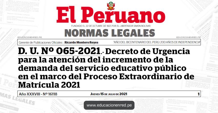 D. U. Nº 065-2021.- Decreto de Urgencia para la atención del incremento de la demanda del servicio educativo público en el marco del Proceso Extraordinario de Matrícula 2021