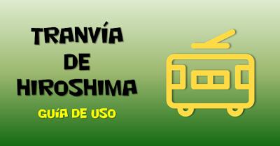 Tranvía de Hiroshima Guía de uso