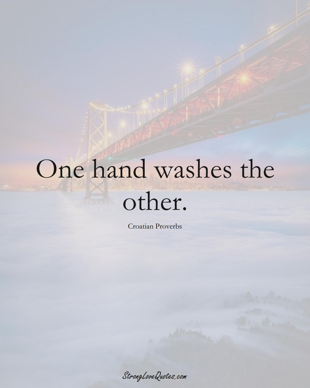 One hand washes the other. (Croatian Sayings);  #EuropeanSayings