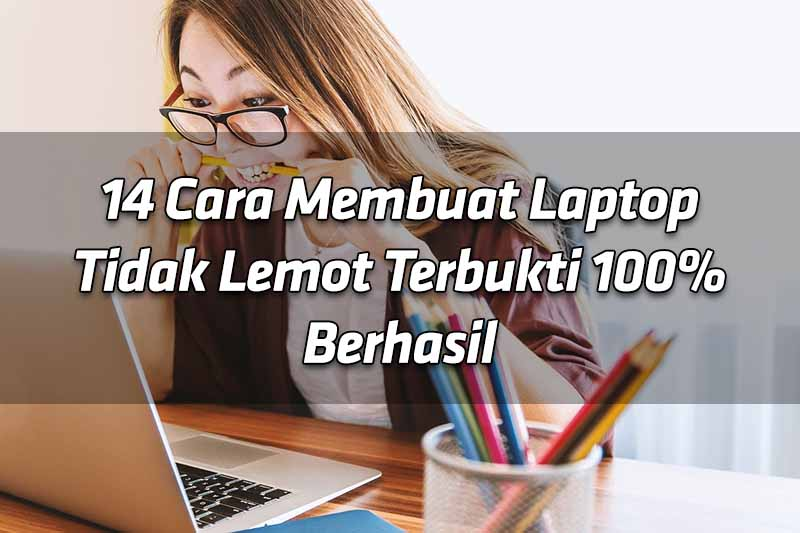 14-cara-membuat-laptop-tidak-lemot-terbukti-100-berhasil