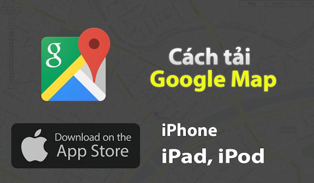 Cách cài Google Map cho iPhone