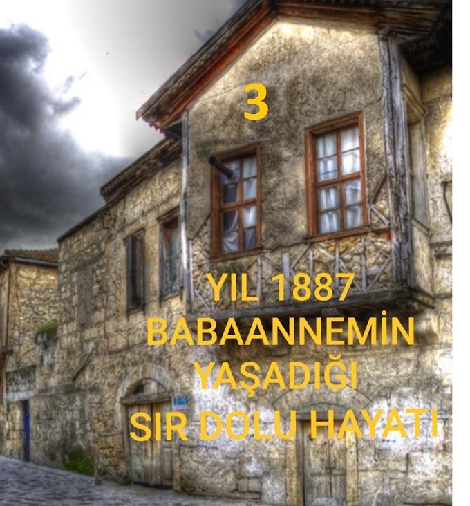 Yıl 1887 Babaannemin Yaşadığı Sır Dolu Hayatı (3) Yağmurlar yağıp gök gürlediğinde......
