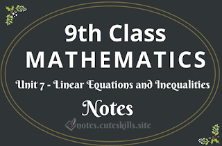 9th Class Maths Unit 7 - Linear Equations and Inequalities Notes