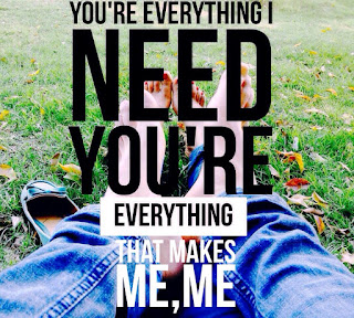 You're Need You're Everything That Makes Me,Me