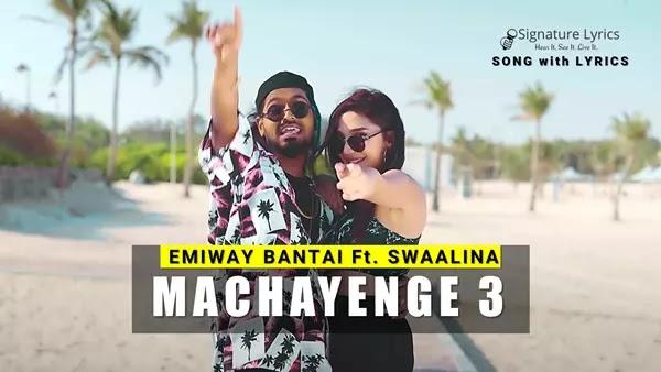 MACHAYENGE 3 LYRICS - Emiway Bantai | Ft Swaalina