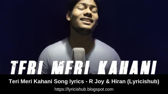 Teri Meri Kahani Song lyrics - R Joy & Hiran (Lyricishub)