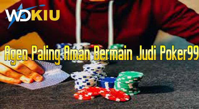 Agen Paling Aman Bermain Judi Poker99