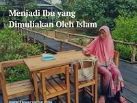 Berusaha, Menjadi Ibu yang Dimuliakan Oleh Islam